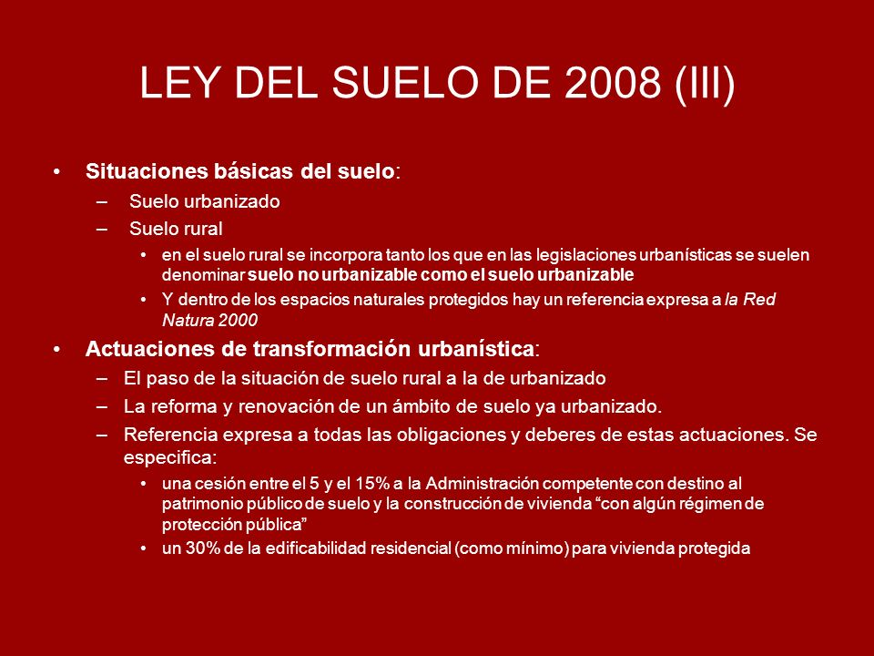 LEY DEL SUELO DE 2008 (III) Situaciones básicas del suelo: – Suelo urbanizado – Suelo rural en el suelo rural se incorpora tanto los que en las legisl
