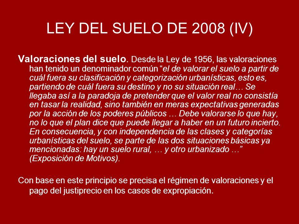 LEY DEL SUELO DE 2008 (IV) Valoraciones del suelo. Desde la Ley de 1956, las valoraciones han tenido un denominador común el de valorar el suelo a par