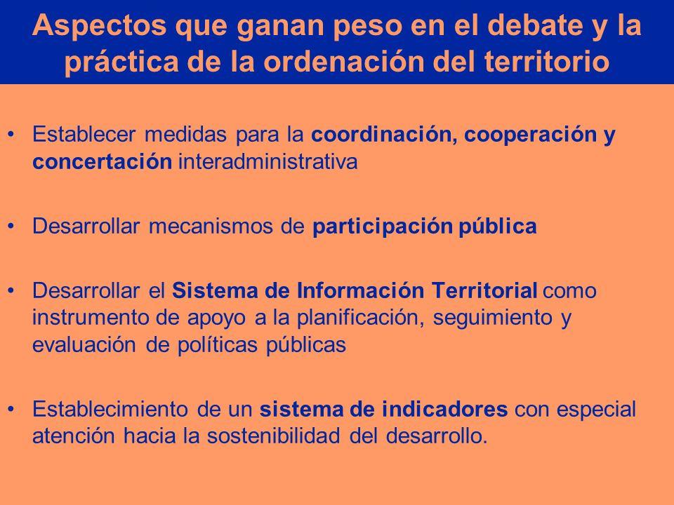 Aspectos que ganan peso en el debate y la práctica de la ordenación del territorio Establecer medidas para la coordinación, cooperación y concertación