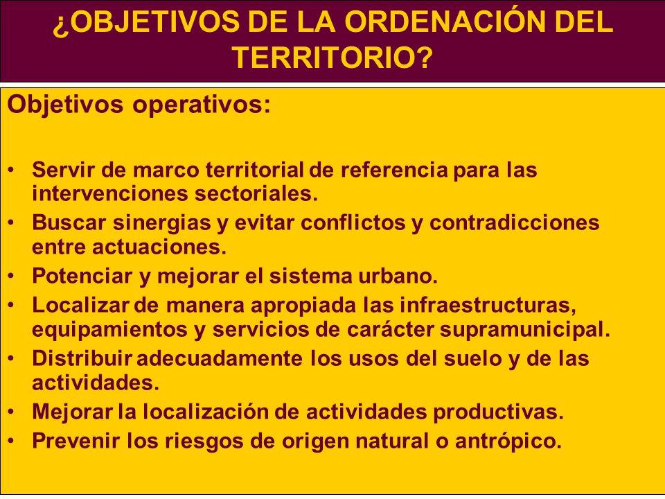 ¿OBJETIVOS DE LA ORDENACIÓN DEL TERRITORIO? Objetivos operativos: Servir de marco territorial de referencia para las intervenciones sectoriales. Busca