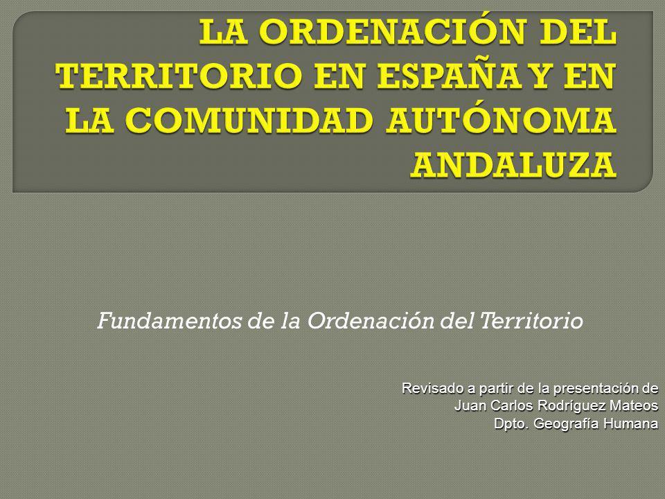 Fundamentos de la Ordenación del Territorio Revisado a partir de la presentación de Juan Carlos Rodríguez Mateos Dpto. Geografía Humana