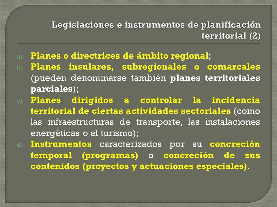 a) Planes o directrices de ámbito regional; b) Planes insulares, subregionales o comarcales (pueden denominarse también planes territoriales parciales