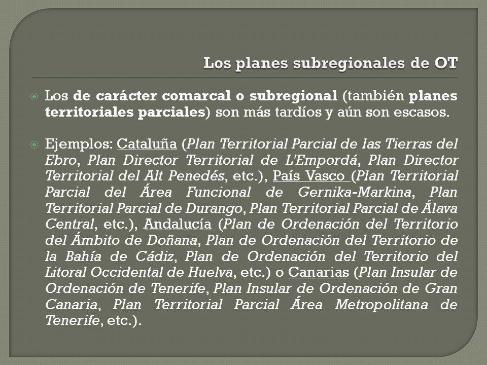 Los de carácter comarcal o subregional (también planes territoriales parciales) son más tardíos y aún son escasos. Ejemplos: Cataluña (Plan Territoria