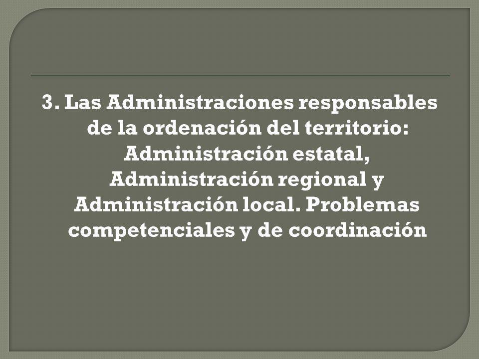 3. Las Administraciones responsables de la ordenación del territorio: Administración estatal, Administración regional y Administración local. Problema