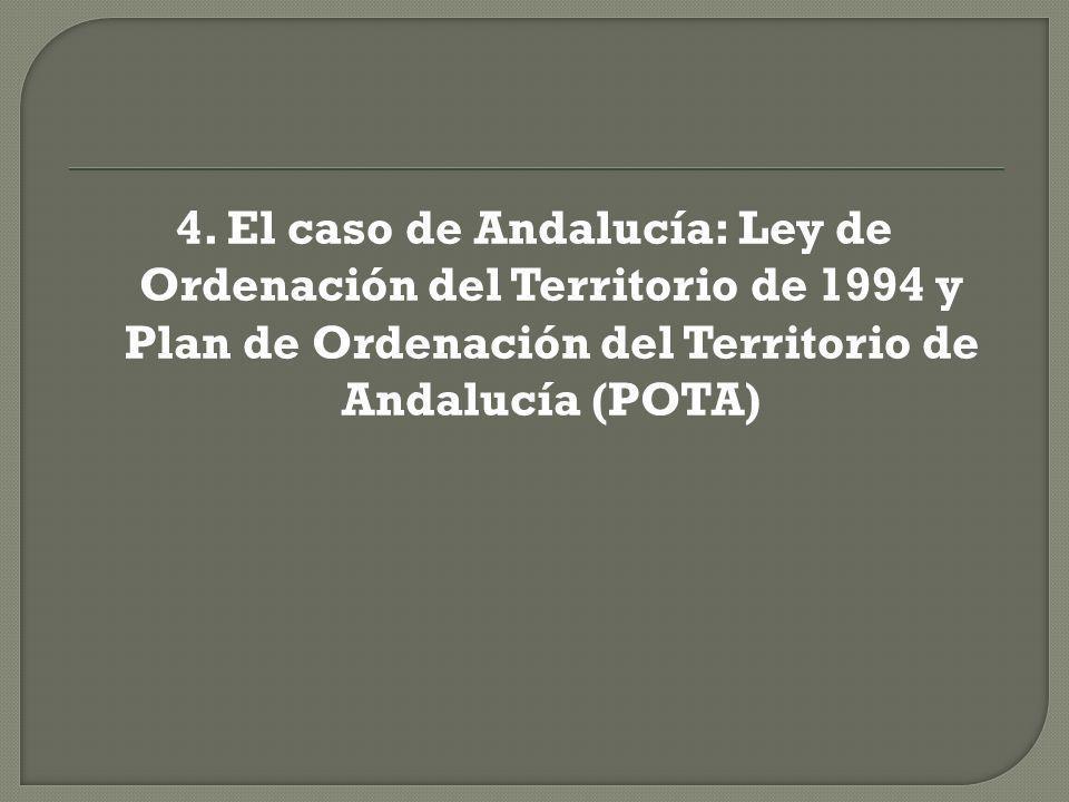 4. El caso de Andalucía: Ley de Ordenación del Territorio de 1994 y Plan de Ordenación del Territorio de Andalucía (POTA)