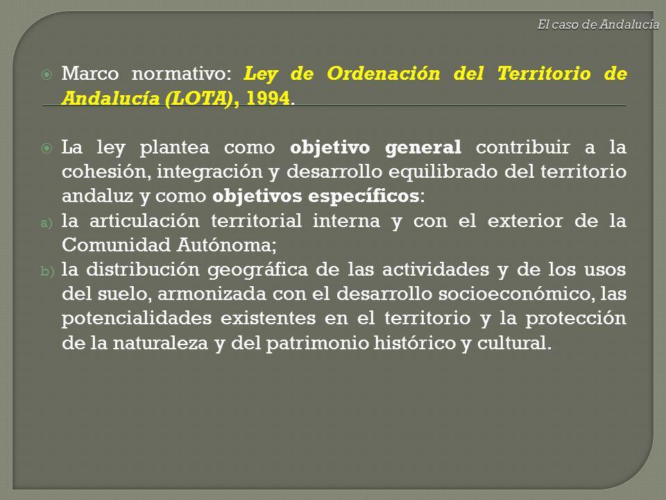 Marco normativo: Ley de Ordenación del Territorio de Andalucía (LOTA), 1994. La ley plantea como objetivo general contribuir a la cohesión, integració