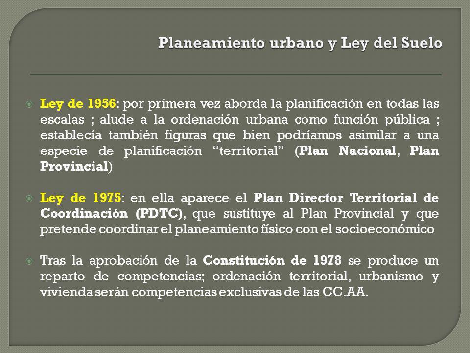 Ley de 1956: por primera vez aborda la planificación en todas las escalas ; alude a la ordenación urbana como función pública ; establecía también fig