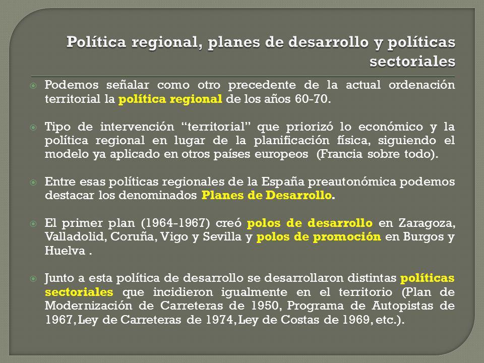 Podemos señalar como otro precedente de la actual ordenación territorial la política regional de los años 60-70. Tipo de intervención territorial que