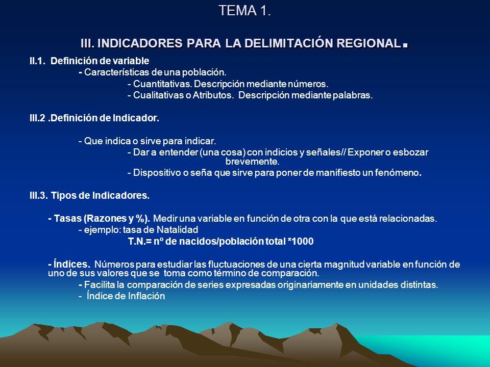 TEMA 1. III. INDICADORES PARA LA DELIMITACIÓN REGIONAL. II.1. Definición de variable - Características de una población. - Cuantitativas. Descripción