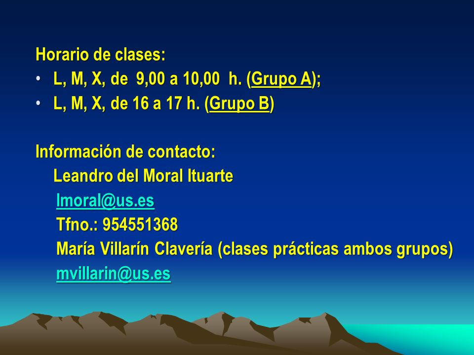 Horario de clases: L, M, X, de 9,00 a 10,00 h. (Grupo A); L, M, X, de 9,00 a 10,00 h. (Grupo A); L, M, X, de 16 a 17 h. (Grupo B) L, M, X, de 16 a 17