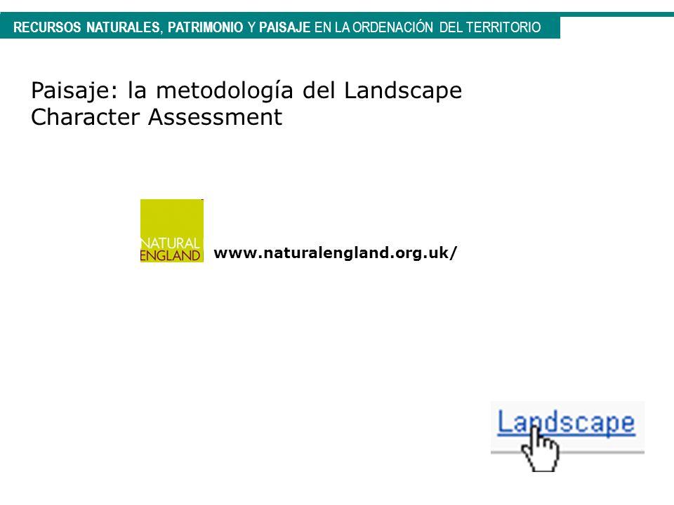 RECURSOS NATURALES, PATRIMONIO Y PAISAJE EN LA ORDENACIÓN DEL TERRITORIO Paisaje: la metodología del Landscape Character Assessment www.naturalengland