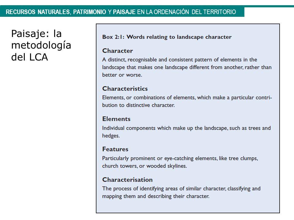 RECURSOS NATURALES, PATRIMONIO Y PAISAJE EN LA ORDENACIÓN DEL TERRITORIO Paisaje: la metodología del LCA
