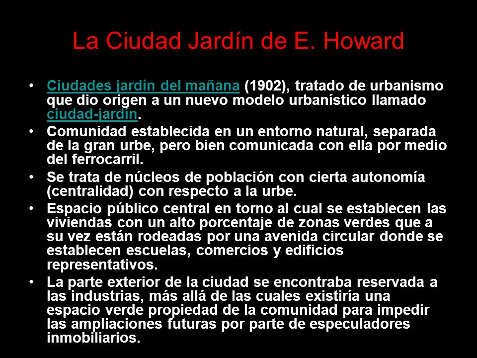 La Ciudad Jardín de E. Howard Ciudades jardín del mañana (1902), tratado de urbanismo que dio origen a un nuevo modelo urbanístico llamado ciudad-jard