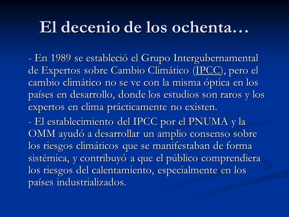 El decenio de los ochenta… - En 1989 se estableció el Grupo Intergubernamental de Expertos sobre Cambio Climático (IPCC), pero el cambio climático no