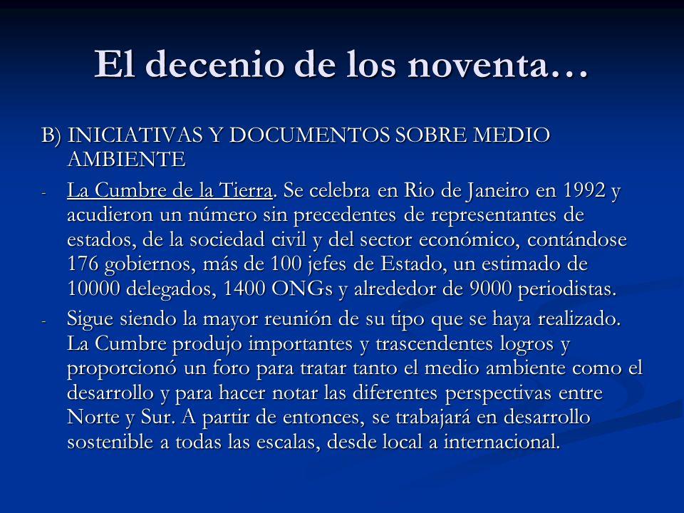 El decenio de los noventa… B) INICIATIVAS Y DOCUMENTOS SOBRE MEDIO AMBIENTE - La Cumbre de la Tierra. Se celebra en Rio de Janeiro en 1992 y acudieron