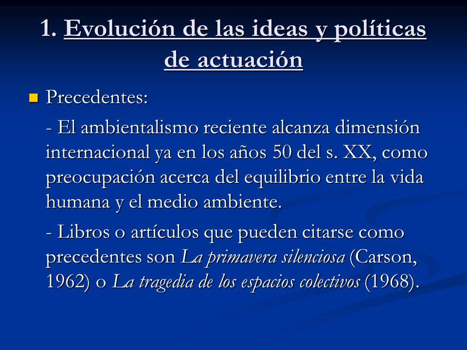 1. Evolución de las ideas y políticas de actuación Precedentes: Precedentes: - El ambientalismo reciente alcanza dimensión internacional ya en los año