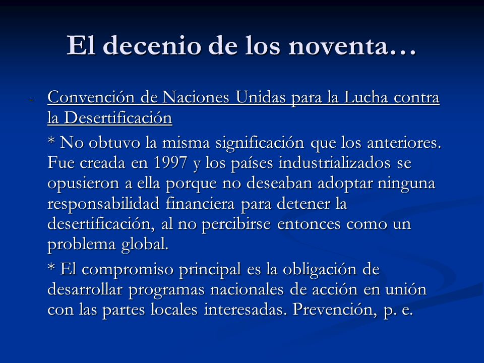 El decenio de los noventa… - Convención de Naciones Unidas para la Lucha contra la Desertificación * No obtuvo la misma significación que los anterior