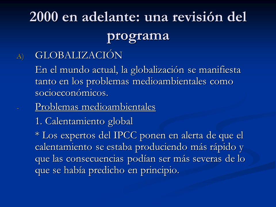 2000 en adelante: una revisión del programa A) GLOBALIZACIÓN En el mundo actual, la globalización se manifiesta tanto en los problemas medioambientale