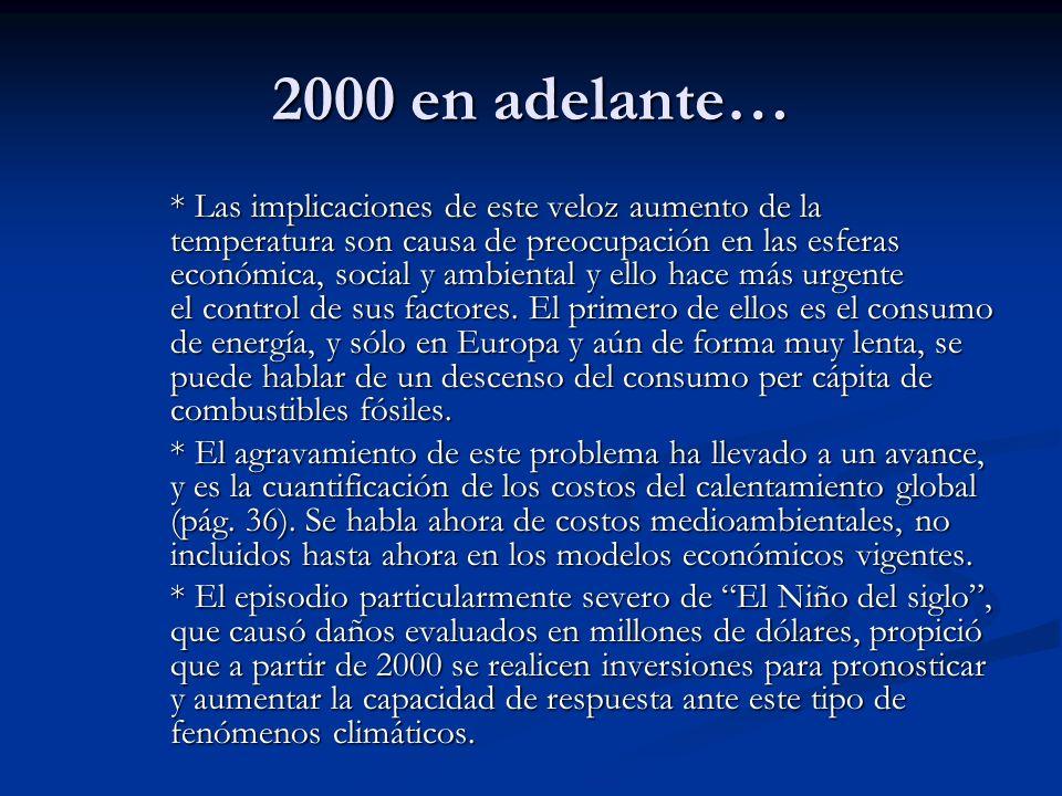 2000 en adelante… * Las implicaciones de este veloz aumento de la temperatura son causa de preocupación en las esferas económica, social y ambiental y