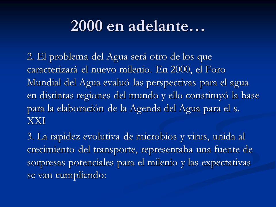 2000 en adelante… 2. El problema del Agua será otro de los que caracterizará el nuevo milenio. En 2000, el Foro Mundial del Agua evaluó las perspectiv