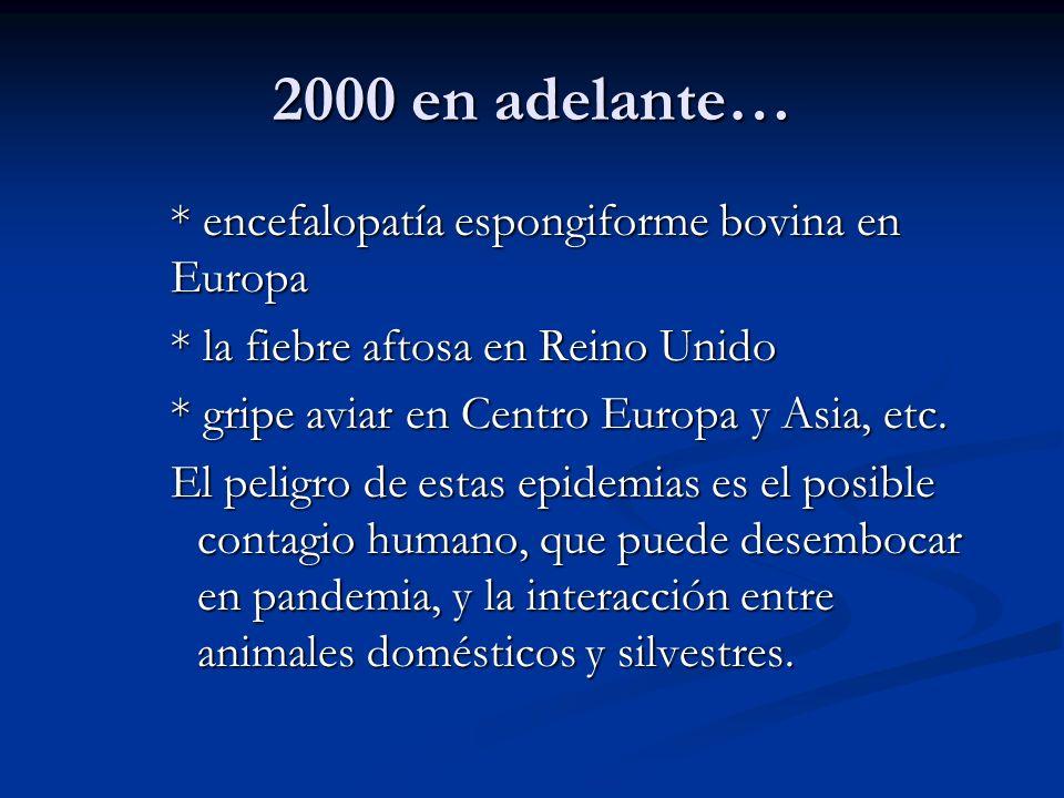 2000 en adelante… * encefalopatía espongiforme bovina en Europa * la fiebre aftosa en Reino Unido * gripe aviar en Centro Europa y Asia, etc. El pelig