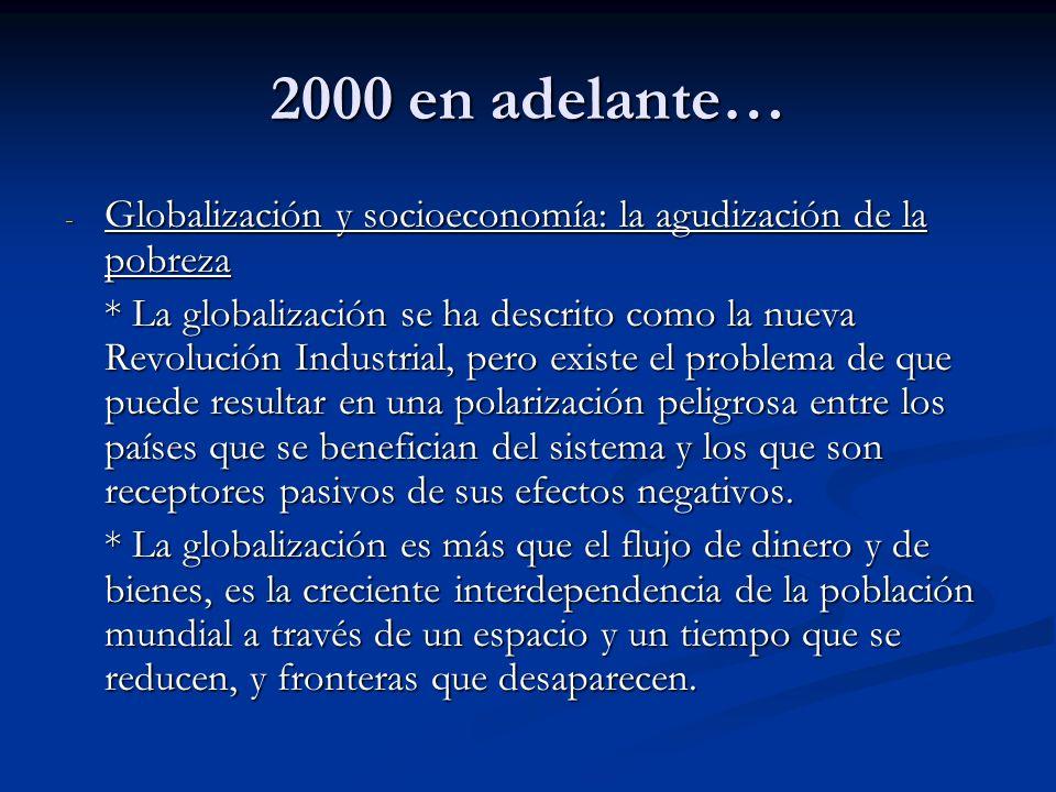 2000 en adelante… - Globalización y socioeconomía: la agudización de la pobreza * La globalización se ha descrito como la nueva Revolución Industrial,