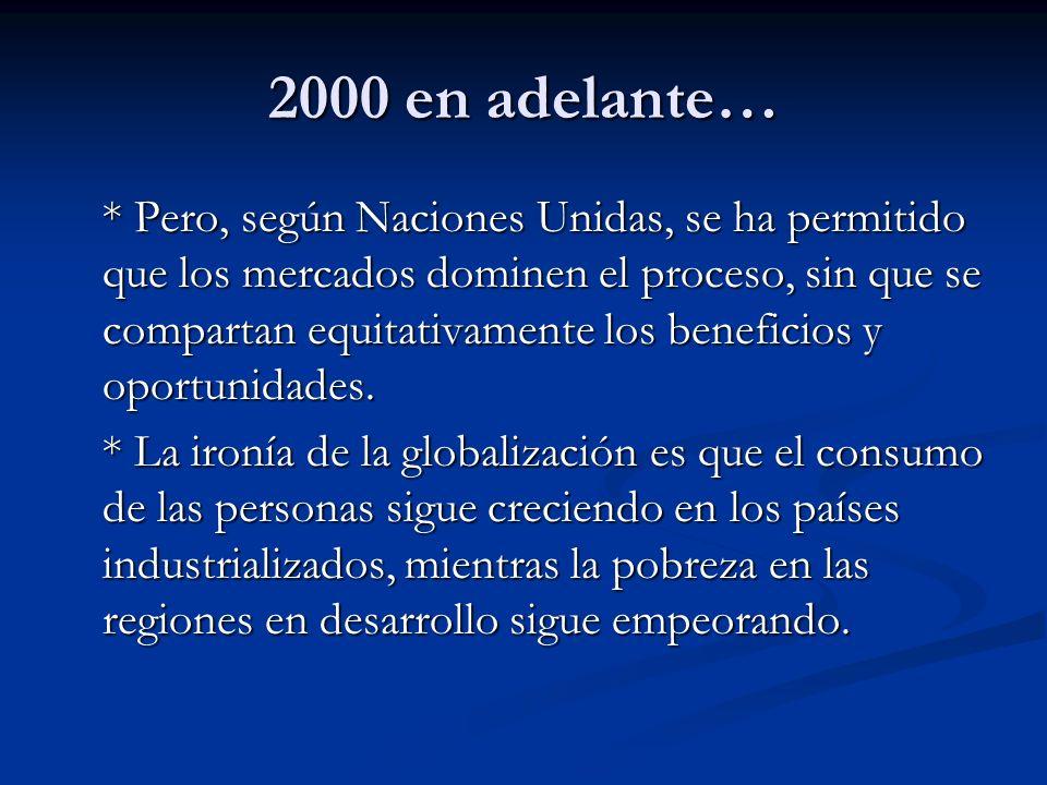 2000 en adelante… * Pero, según Naciones Unidas, se ha permitido que los mercados dominen el proceso, sin que se compartan equitativamente los benefic