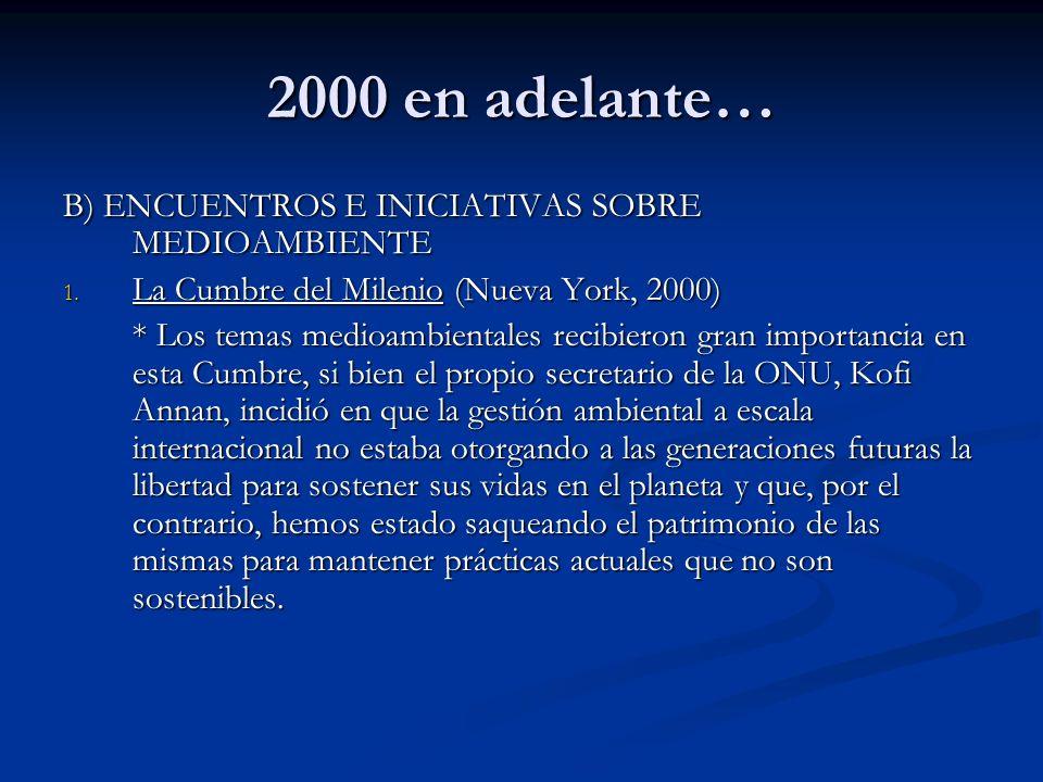 2000 en adelante… B) ENCUENTROS E INICIATIVAS SOBRE MEDIOAMBIENTE 1. La Cumbre del Milenio (Nueva York, 2000) * Los temas medioambientales recibieron