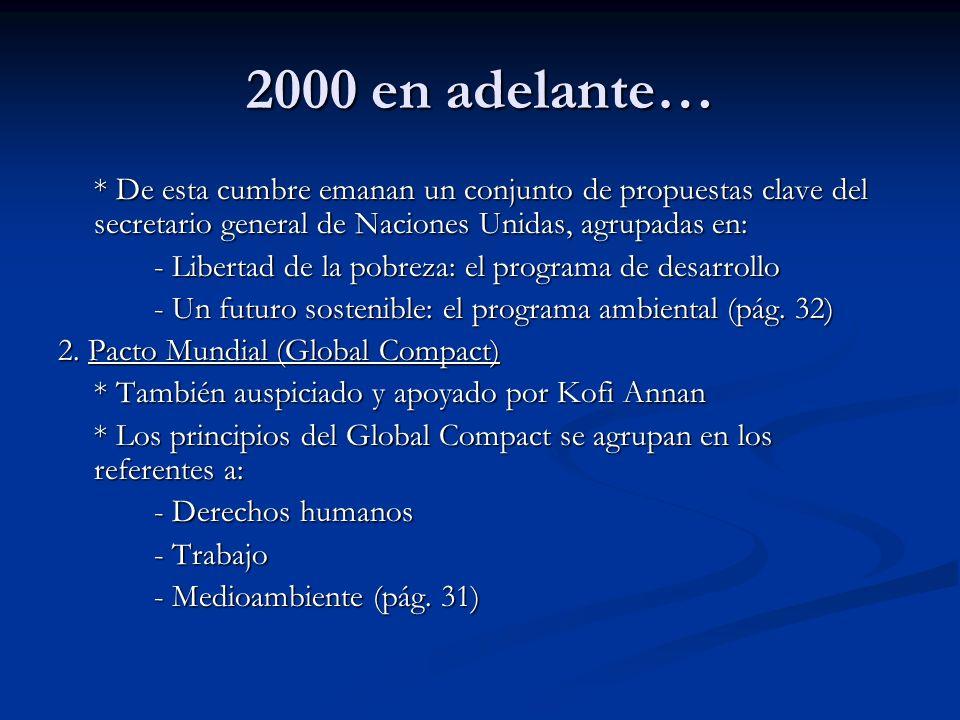 2000 en adelante… * De esta cumbre emanan un conjunto de propuestas clave del secretario general de Naciones Unidas, agrupadas en: - Libertad de la po
