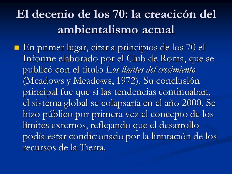 El decenio de los 70: la creacicón del ambientalismo actual En primer lugar, citar a principios de los 70 el Informe elaborado por el Club de Roma, qu