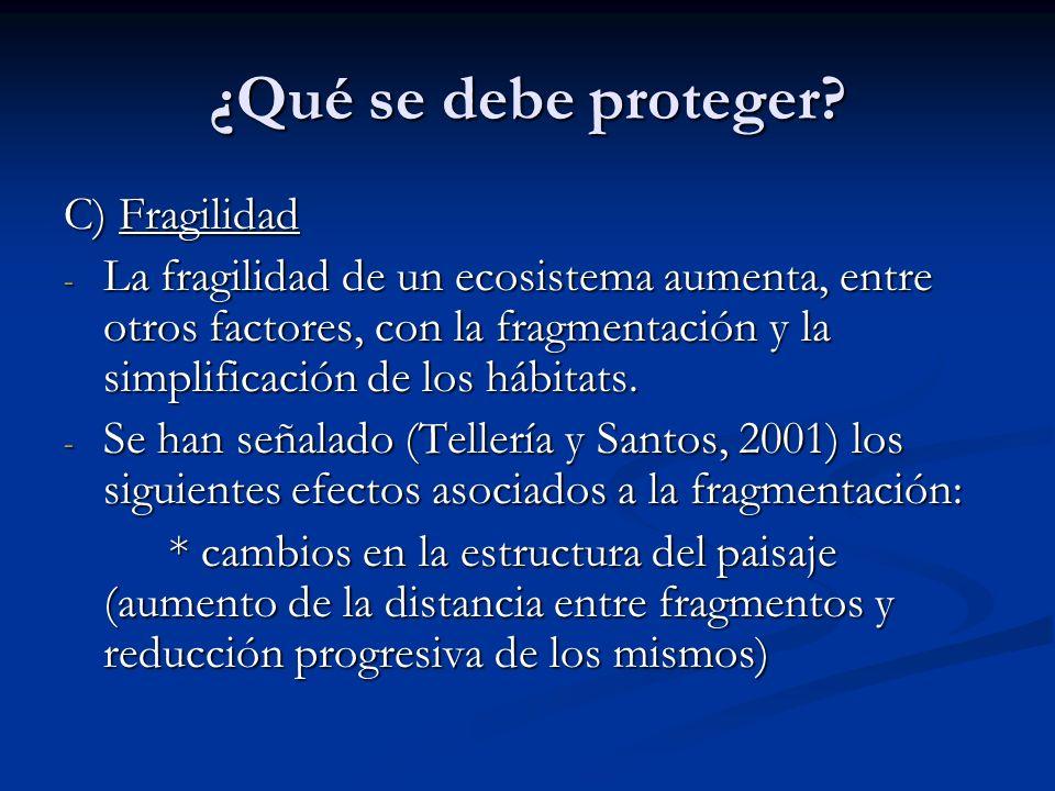 ¿Qué se debe proteger? C) Fragilidad - La fragilidad de un ecosistema aumenta, entre otros factores, con la fragmentación y la simplificación de los h