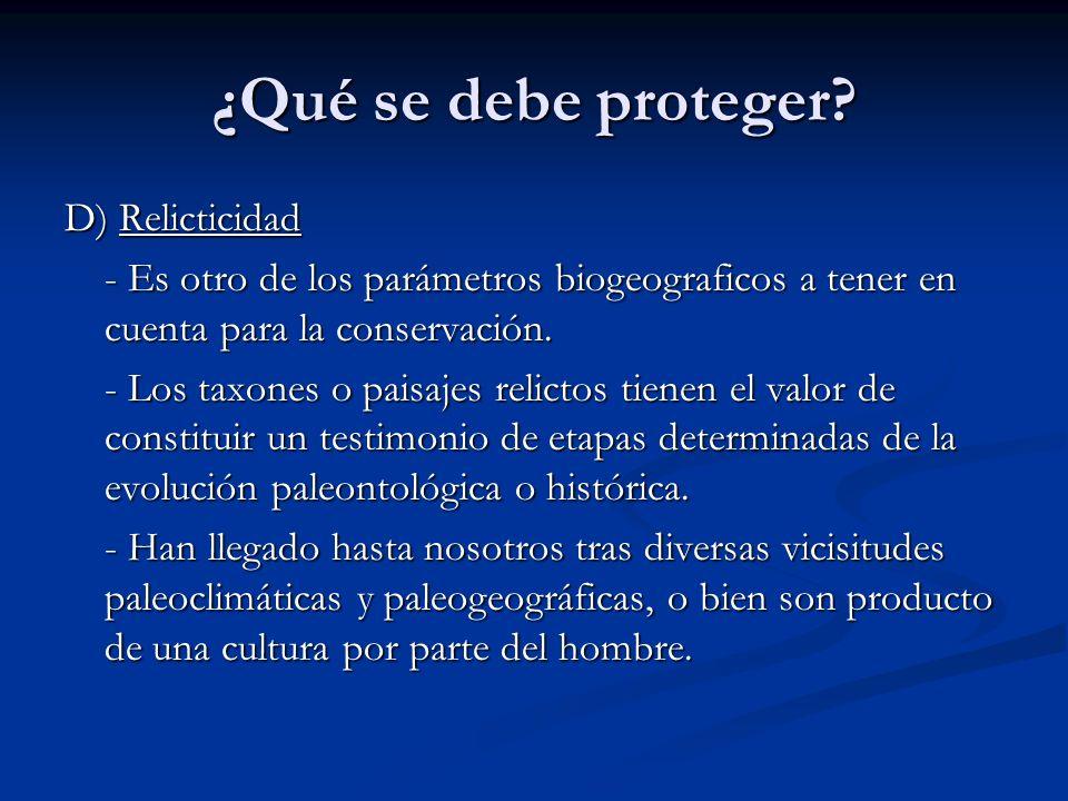 ¿Qué se debe proteger? D) Relicticidad - Es otro de los parámetros biogeograficos a tener en cuenta para la conservación. - Los taxones o paisajes rel