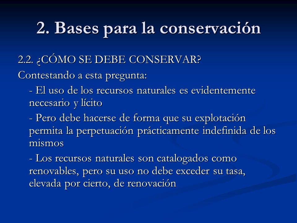 2. Bases para la conservación 2.2. ¿CÓMO SE DEBE CONSERVAR? Contestando a esta pregunta: - El uso de los recursos naturales es evidentemente necesario