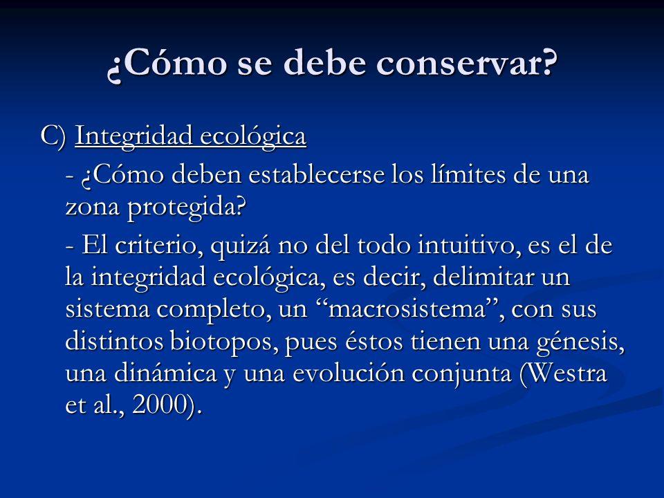 ¿Cómo se debe conservar? C) Integridad ecológica - ¿Cómo deben establecerse los límites de una zona protegida? - El criterio, quizá no del todo intuit