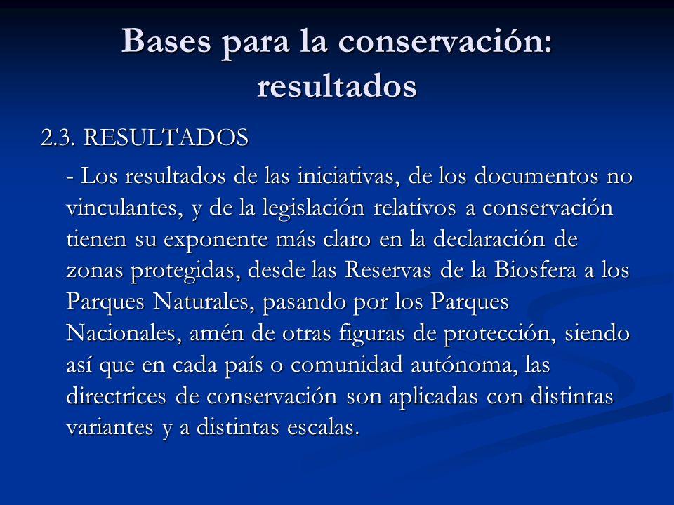 Bases para la conservación: resultados 2.3. RESULTADOS - Los resultados de las iniciativas, de los documentos no vinculantes, y de la legislación rela