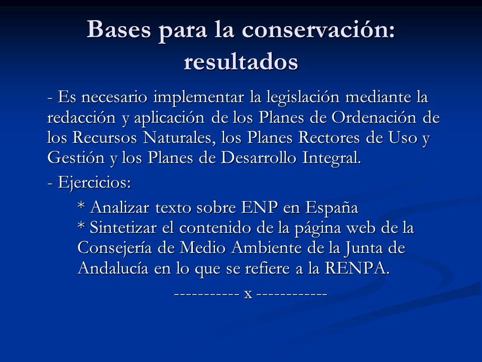 Bases para la conservación: resultados - Es necesario implementar la legislación mediante la redacción y aplicación de los Planes de Ordenación de los