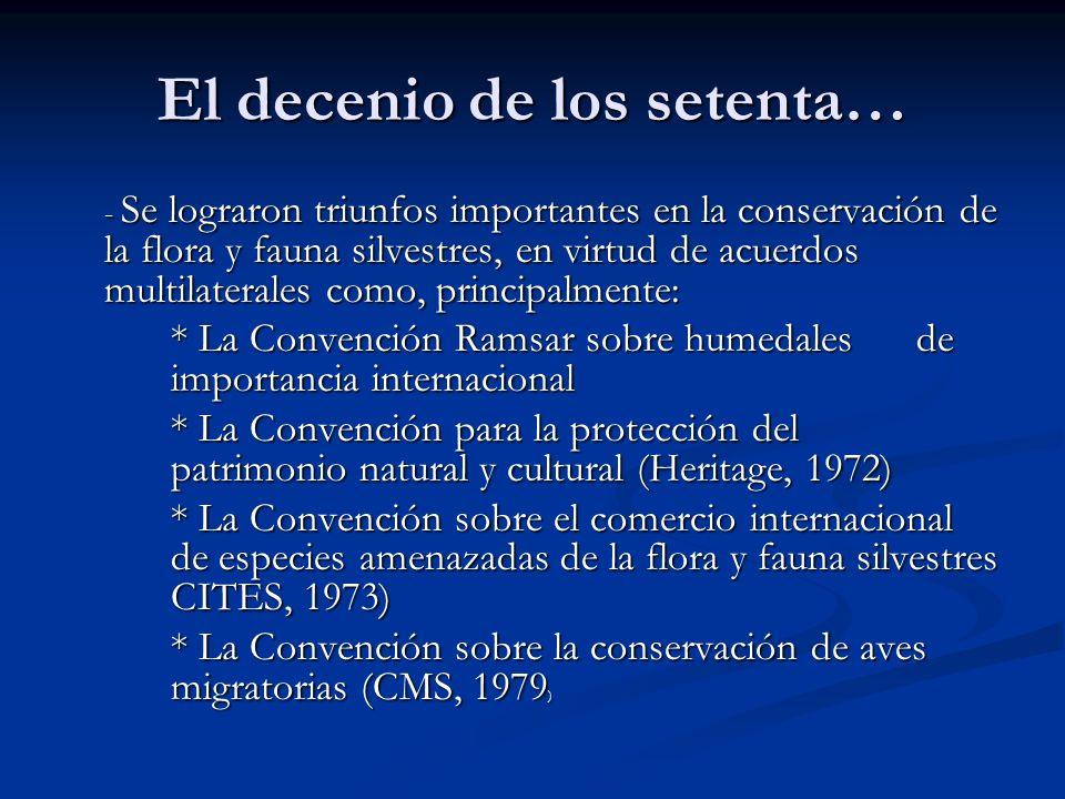 El decenio de los setenta… - Se lograron triunfos importantes en la conservación de la flora y fauna silvestres, en virtud de acuerdos multilaterales