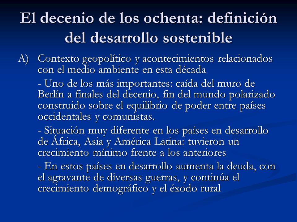 El decenio de los ochenta: definición del desarrollo sostenible A) Contexto geopolítico y acontecimientos relacionados con el medio ambiente en esta d