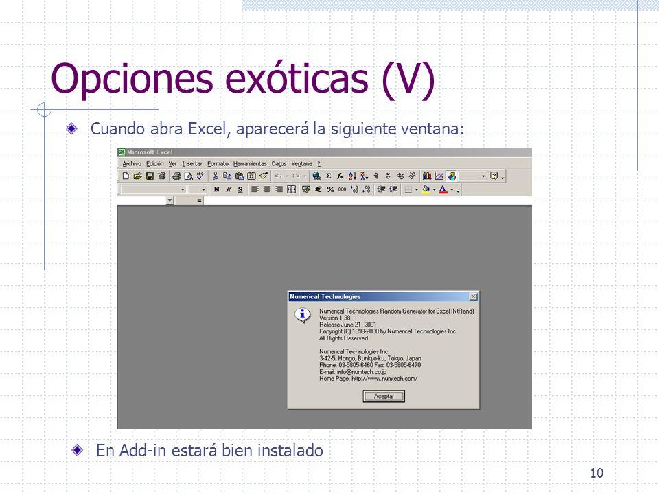 11 Opciones exóticas (VI) Para el correcto funcionamiento de estas hojas es necesario tener activados los complementos Herramientas para análisis, Herramientas para análisis-VBA y Solver.