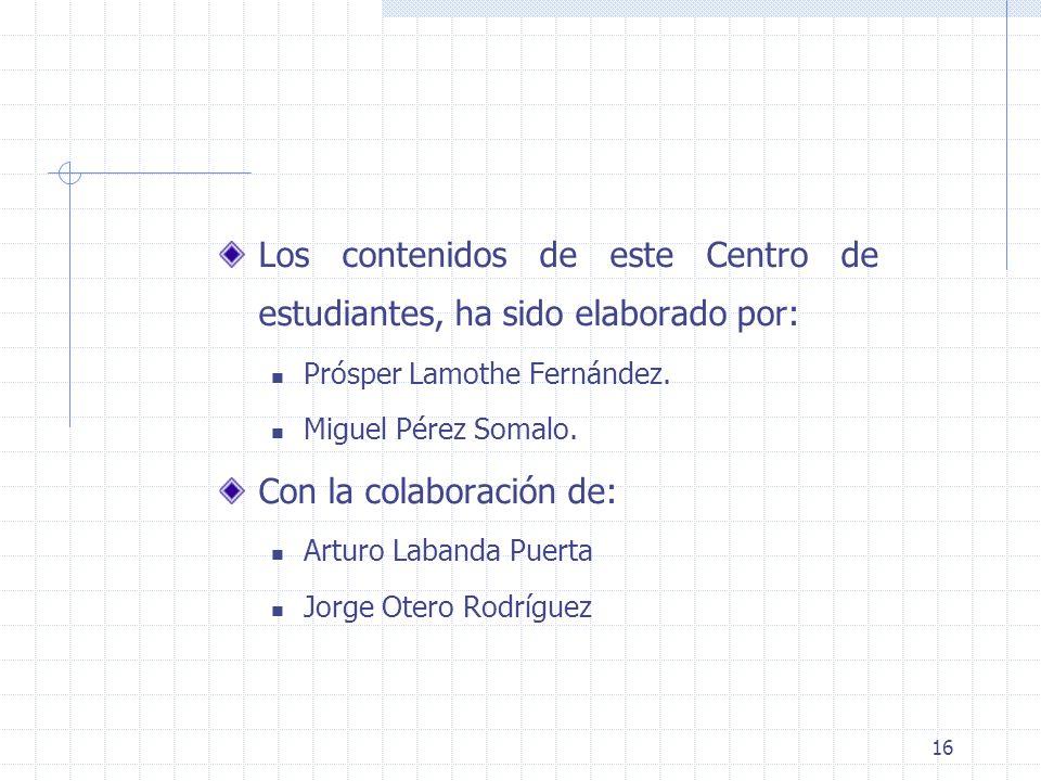 16 Los contenidos de este Centro de estudiantes, ha sido elaborado por: Prósper Lamothe Fernández.