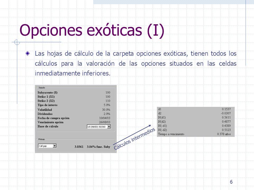 7 Opciones exóticas (II) Para el correcto funcionamiento de algunas hojas de excel de las incluidas en la carpeta Opciones exóticas es necesario instalar un Add-in gratuíto (Nt-Rand.xll) que se adjunta en el OLC.