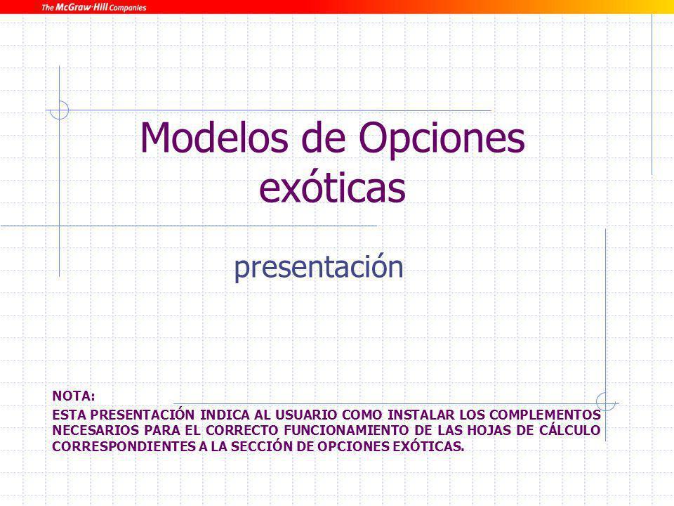 Modelos de Opciones exóticas - presentación12 Opciones exóticas (VIII) Paso 2: haga clic en herramientas/Complementos Paso 3: Seleccione Herramientas para análisis, Herramientas para análisis-VBA y Solver.