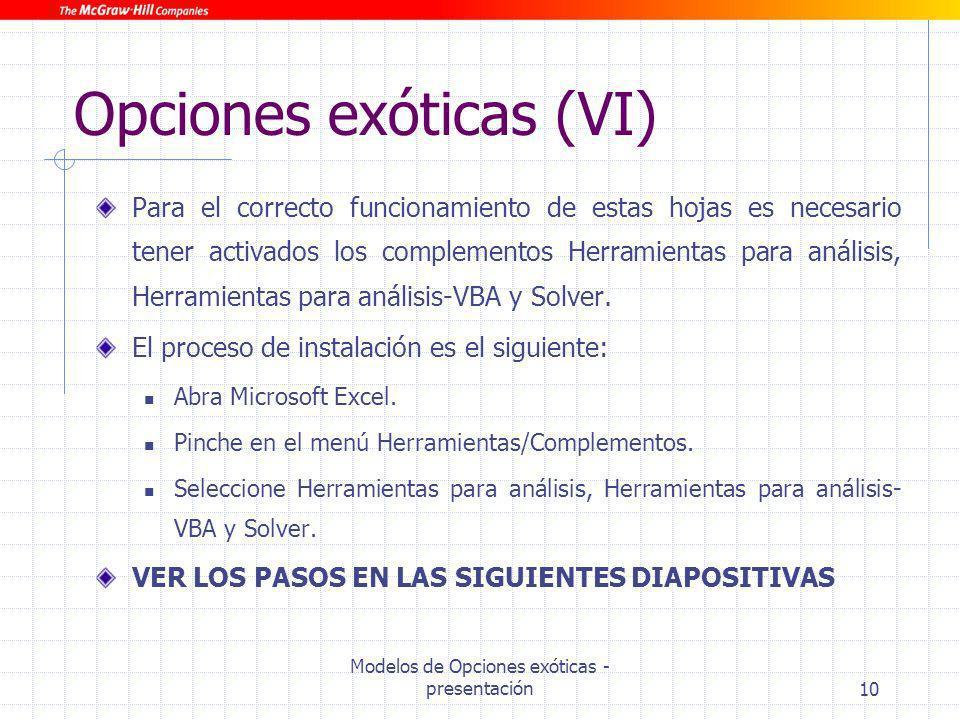 Modelos de Opciones exóticas - presentación10 Opciones exóticas (VI) Para el correcto funcionamiento de estas hojas es necesario tener activados los c