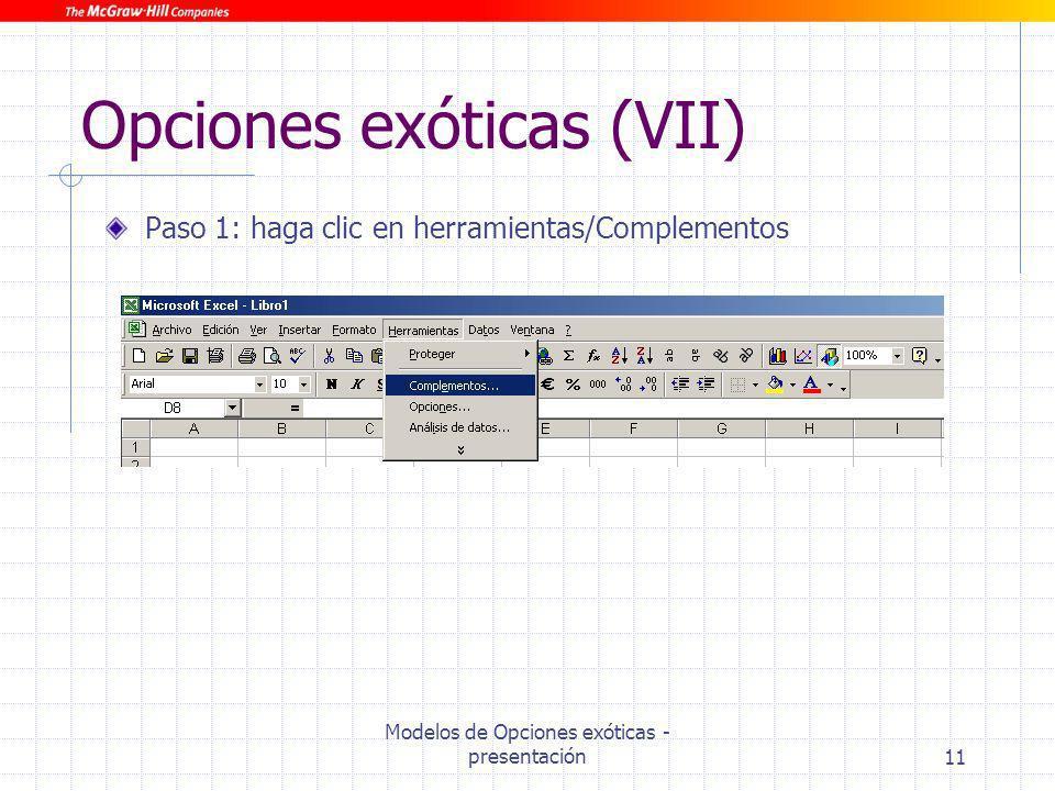 Modelos de Opciones exóticas - presentación11 Opciones exóticas (VII) Paso 1: haga clic en herramientas/Complementos