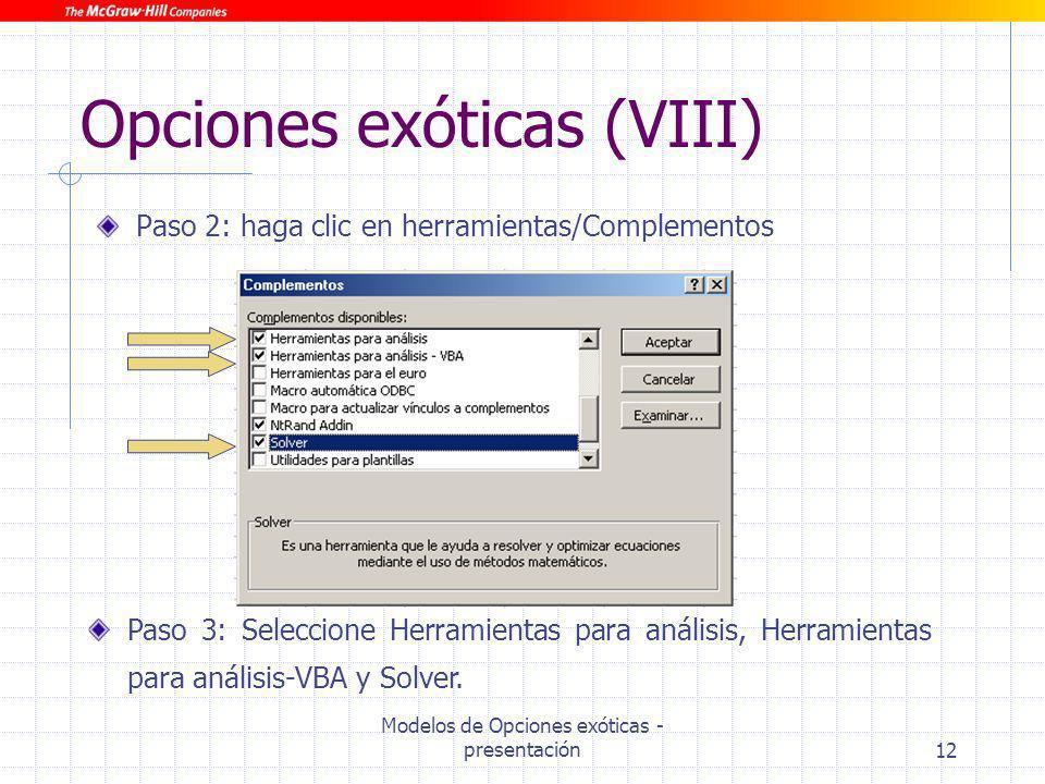 Modelos de Opciones exóticas - presentación12 Opciones exóticas (VIII) Paso 2: haga clic en herramientas/Complementos Paso 3: Seleccione Herramientas