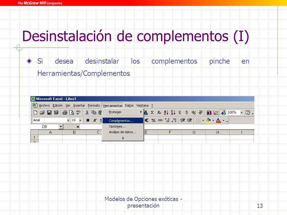 Modelos de Opciones exóticas - presentación13 Desinstalación de complementos (I) Si desea desinstalar los complementos pinche en Herramientas/Compleme