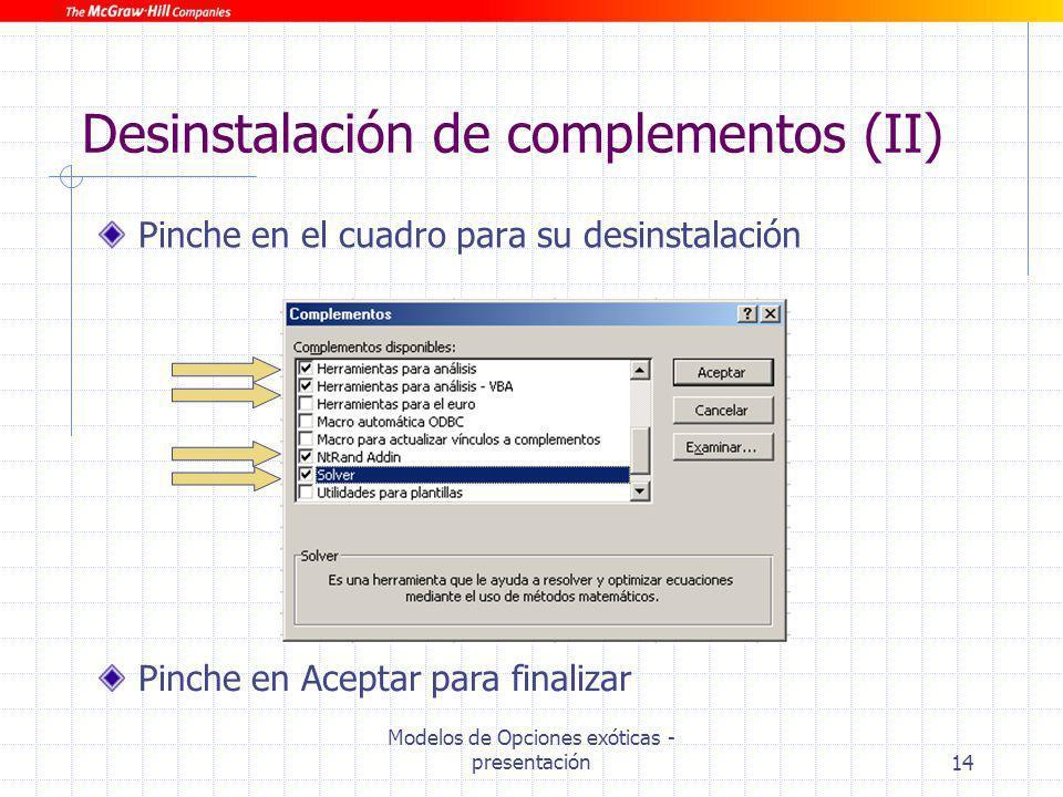 Modelos de Opciones exóticas - presentación14 Desinstalación de complementos (II) Pinche en el cuadro para su desinstalación Pinche en Aceptar para fi