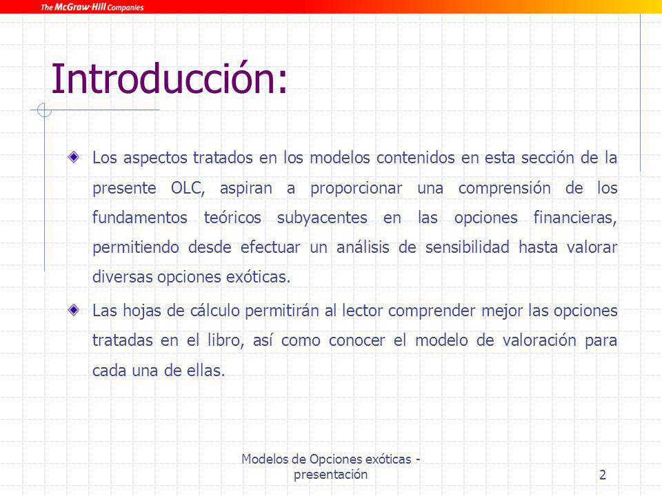 Modelos de Opciones exóticas - presentación2 Introducción: Los aspectos tratados en los modelos contenidos en esta sección de la presente OLC, aspiran