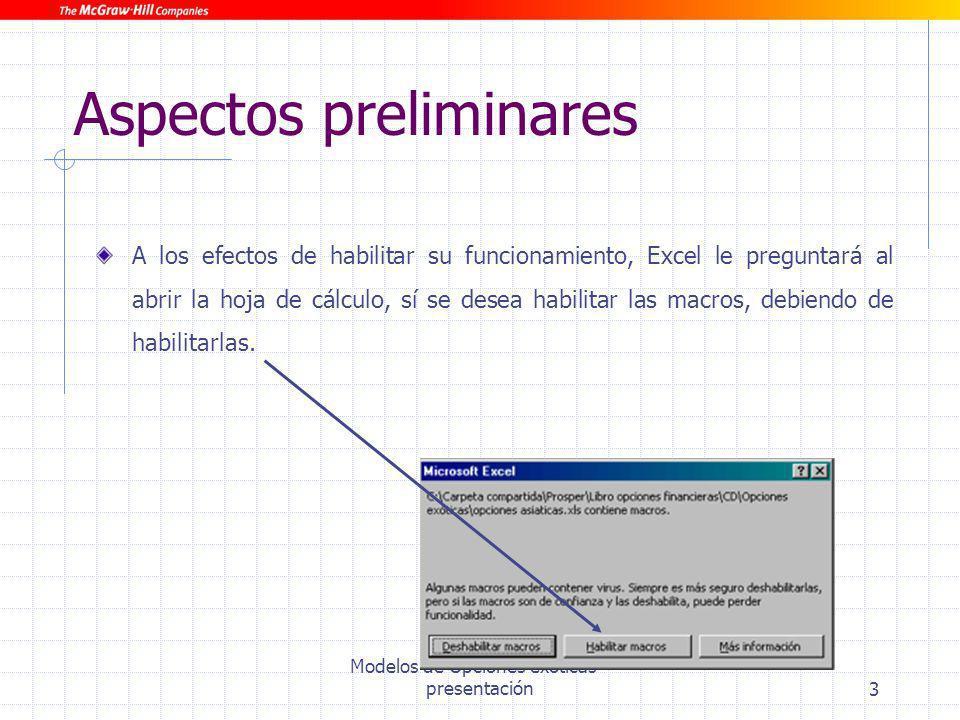 Modelos de Opciones exóticas - presentación3 Aspectos preliminares A los efectos de habilitar su funcionamiento, Excel le preguntará al abrir la hoja