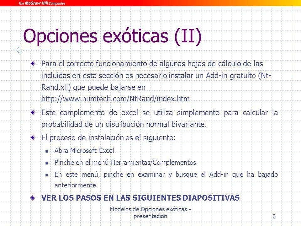Modelos de Opciones exóticas - presentación6 Opciones exóticas (II) Para el correcto funcionamiento de algunas hojas de cálculo de las incluidas en es